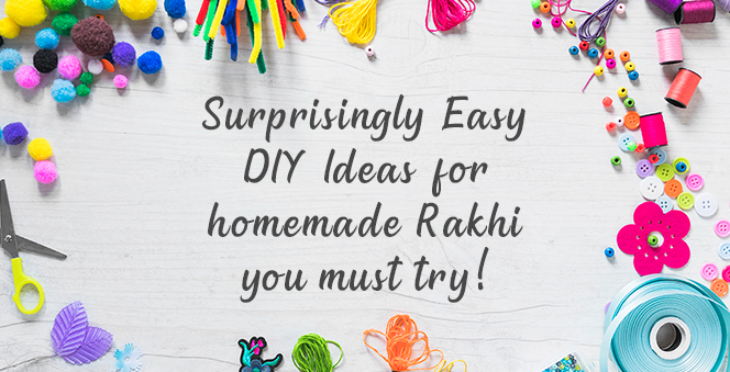 Surprisingly Easy DIY Ideas for homemade Rakhi you must try!